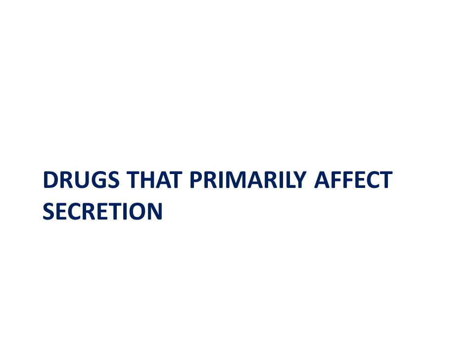 DRUGS THAT PRIMARILY AFFECT SECRETION