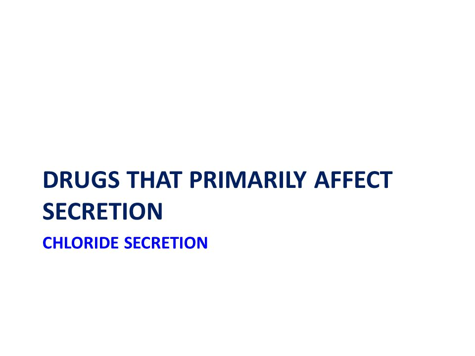 CHLORIDE SECRETION DRUGS THAT PRIMARILY AFFECT SECRETION