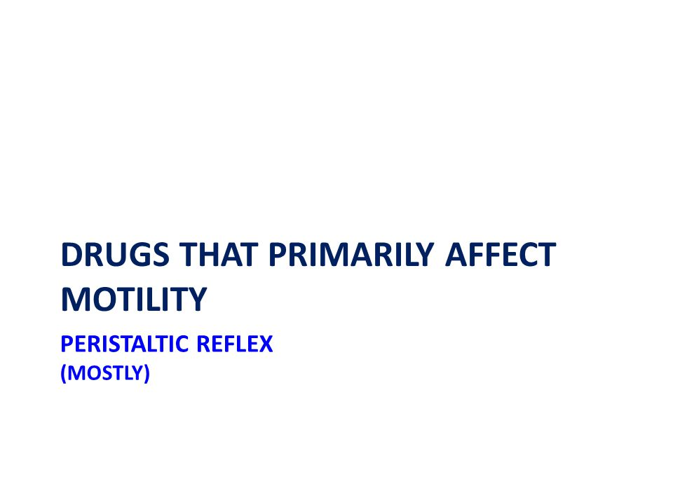 PERISTALTIC REFLEX (MOSTLY) DRUGS THAT PRIMARILY AFFECT MOTILITY