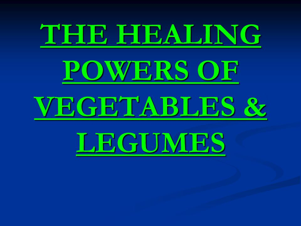 THE HEALING POWERS OF VEGETABLES & LEGUMES