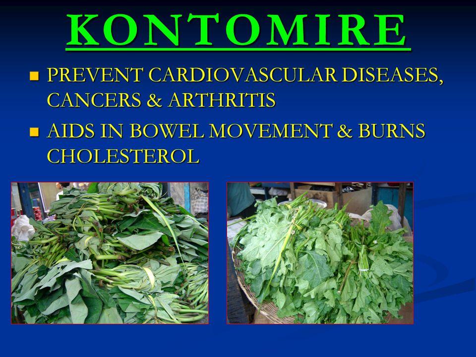 KONTOMIRE PREVENT CARDIOVASCULAR DISEASES, CANCERS & ARTHRITIS PREVENT CARDIOVASCULAR DISEASES, CANCERS & ARTHRITIS AIDS IN BOWEL MOVEMENT & BURNS CHOLESTEROL AIDS IN BOWEL MOVEMENT & BURNS CHOLESTEROL