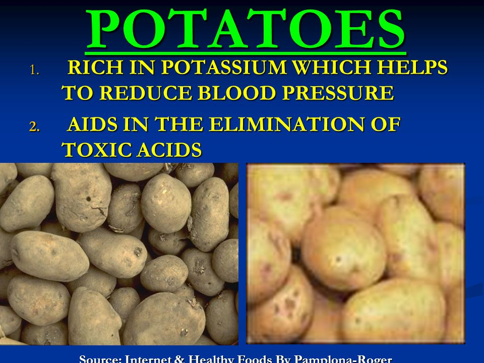 POTATOES POTATOES 1. RICH IN POTASSIUM WHICH HELPS TO REDUCE BLOOD PRESSURE 2.