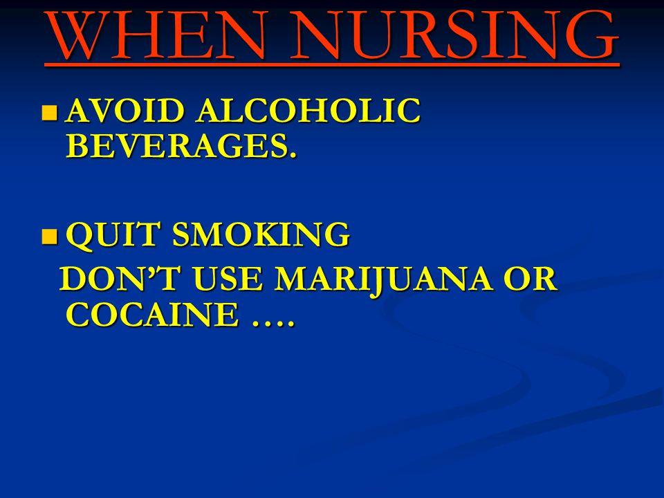 WHEN NURSING AVOID ALCOHOLIC BEVERAGES. AVOID ALCOHOLIC BEVERAGES.