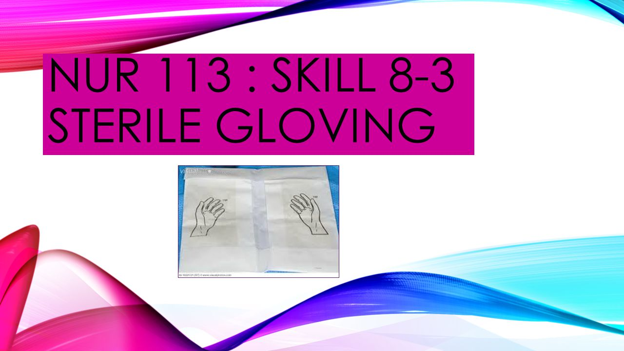 STERILE GLOVING - INTRODUCTION  Sterile gloves help prevent the transmission of pathogens by direct and indirect contact.