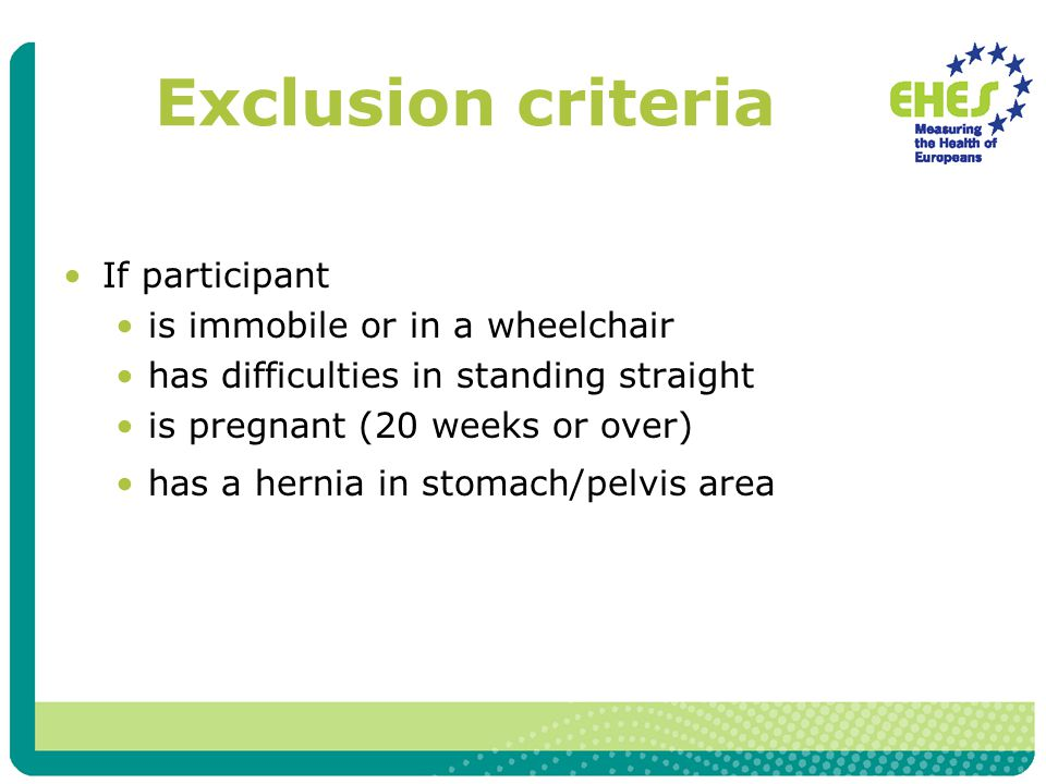Exclusion criteria If participant is immobile or in a wheelchair has difficulties in standing straight is pregnant (20 weeks or over) has a hernia in