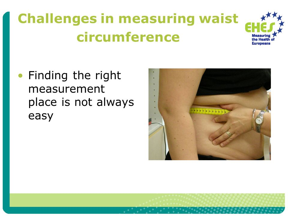 Challenges in measuring waist circumference Finding the right measurement place is not always easy
