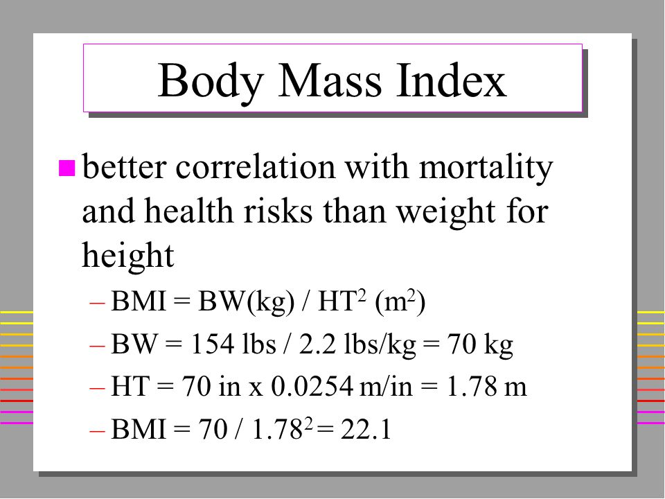 Assessment of Body Fat Distribution n 1998 NIH Guidelines n Waist Circumference –for BMI: 25 - 35 –> 40 inches in males –> 35 inches in females –Waist circumference is measured just above the iliac crest.