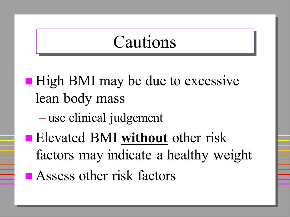 Distribution of Excessive Body Fat is an Important Determinant of Risk n Excessive visceral fat tissue –associated with increased health risk n Excessive subcutaneous fat tissue –less associated with increased health risk