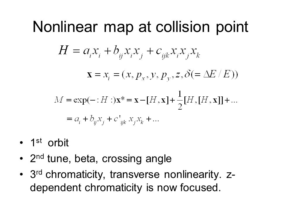 Nonlinear map at collision point 1 st orbit 2 nd tune, beta, crossing angle 3 rd chromaticity, transverse nonlinearity.
