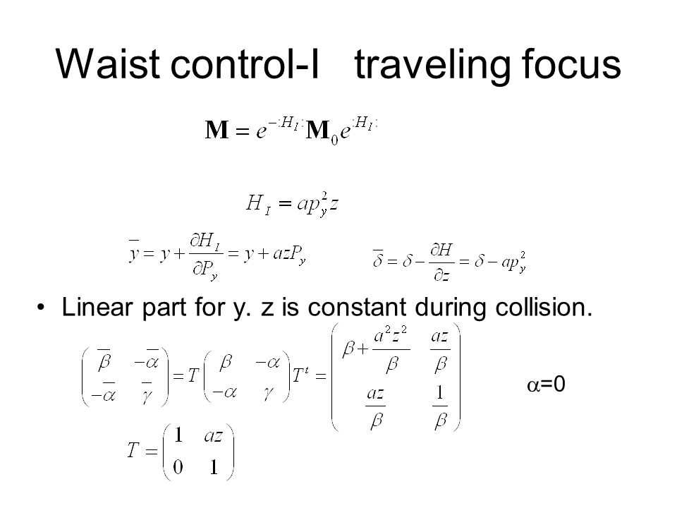 Waist control-I traveling focus Linear part for y. z is constant during collision.  =0