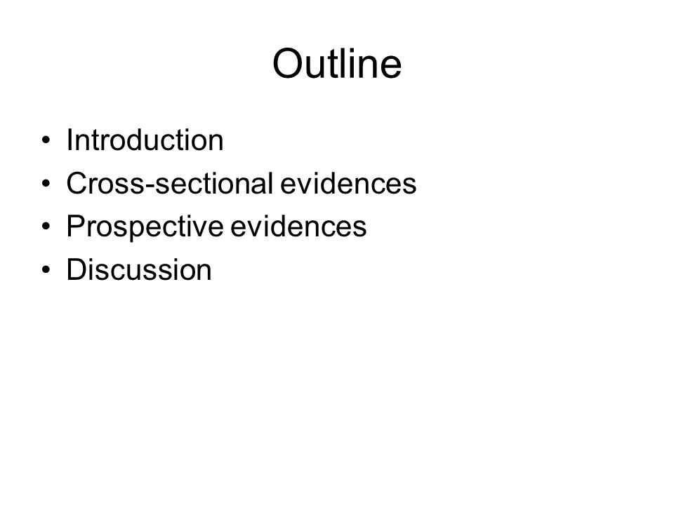 Outline Introduction Cross-sectional evidences Prospective evidences Discussion