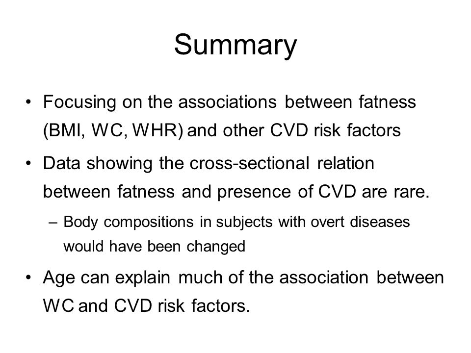 Summary Focusing on the associations between fatness (BMI, WC, WHR) and other CVD risk factors Data showing the cross-sectional relation between fatne