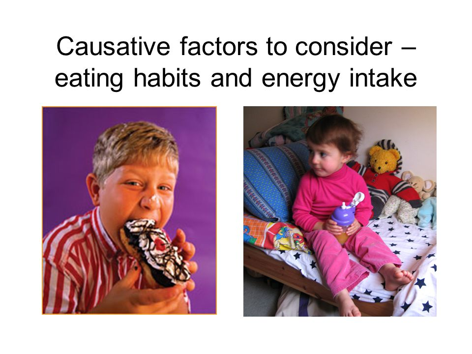 Causative factors to consider – eating habits and energy intake