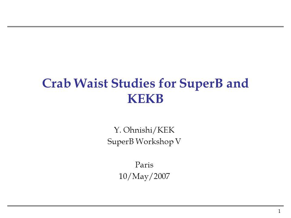 1 Crab Waist Studies for SuperB and KEKB Y. Ohnishi/KEK SuperB Workshop V Paris 10/May/2007