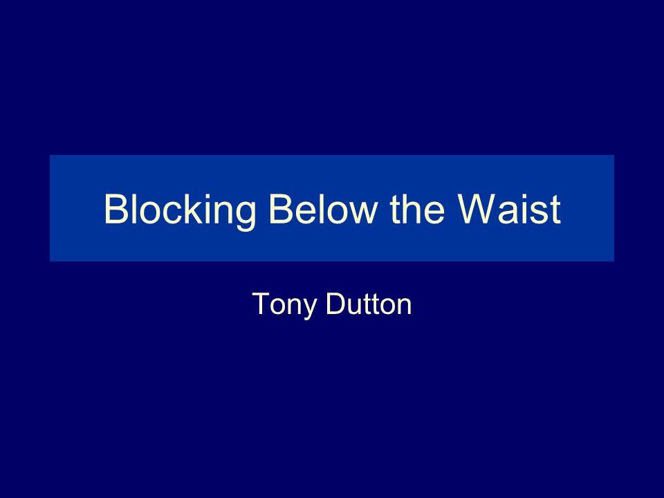 Blocking Below the Waist Tony Dutton