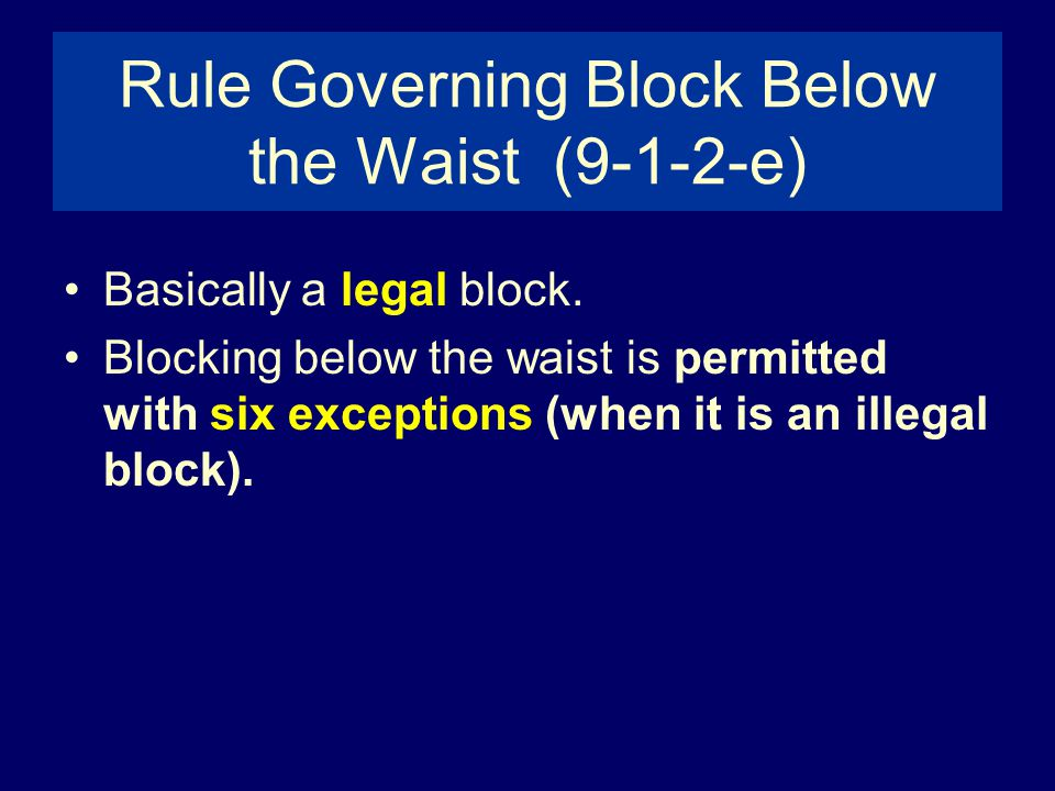 Rule Governing Block Below the Waist (9-1-2-e) Basically a legal block.