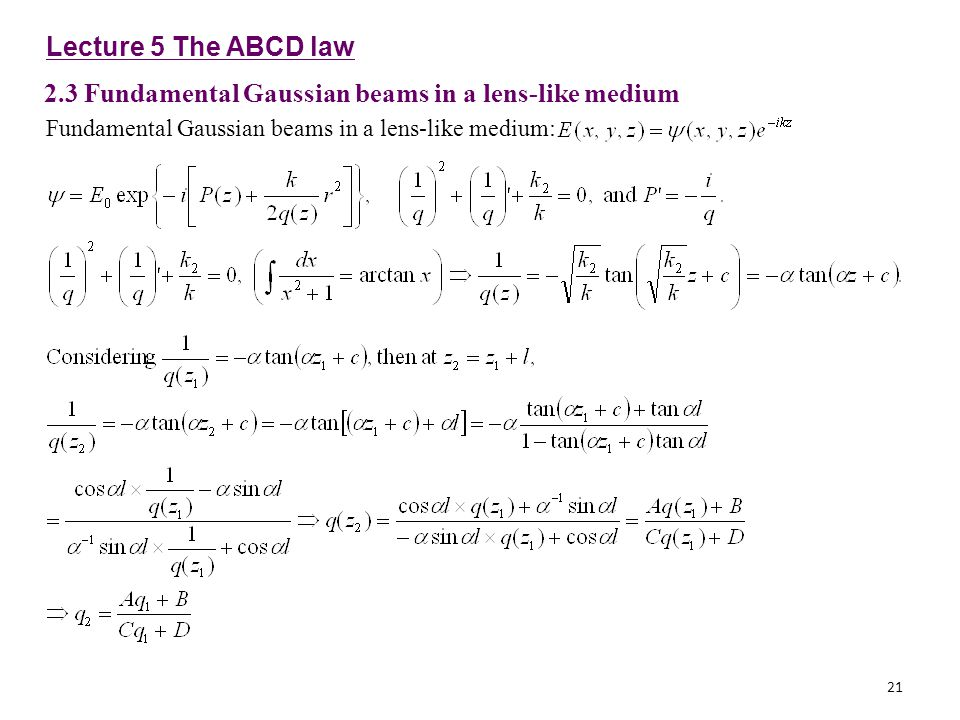 21 Lecture 5 The ABCD law 2.3 Fundamental Gaussian beams in a lens-like medium Fundamental Gaussian beams in a lens-like medium: