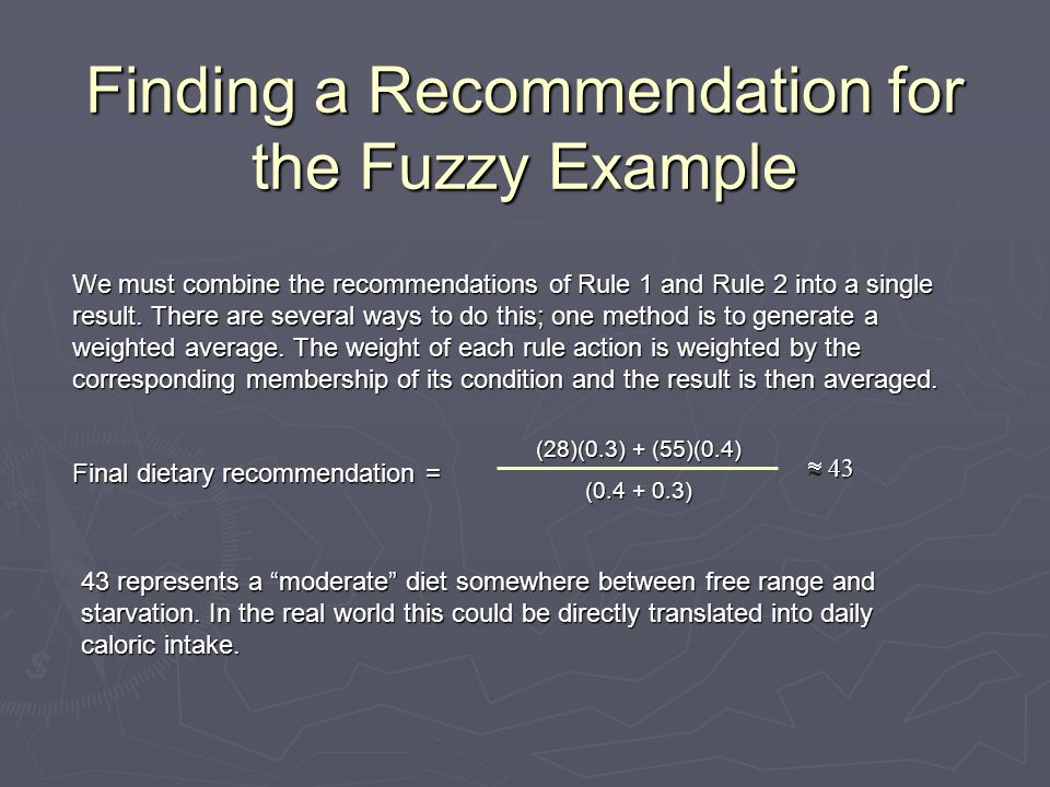 Finding a Recommendation for the Fuzzy Example We must combine the recommendations of Rule 1 and Rule 2 into a single result. There are several ways t
