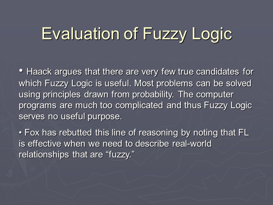 Evaluation of Fuzzy Logic Haack argues that there are very few true candidates for which Fuzzy Logic is useful.