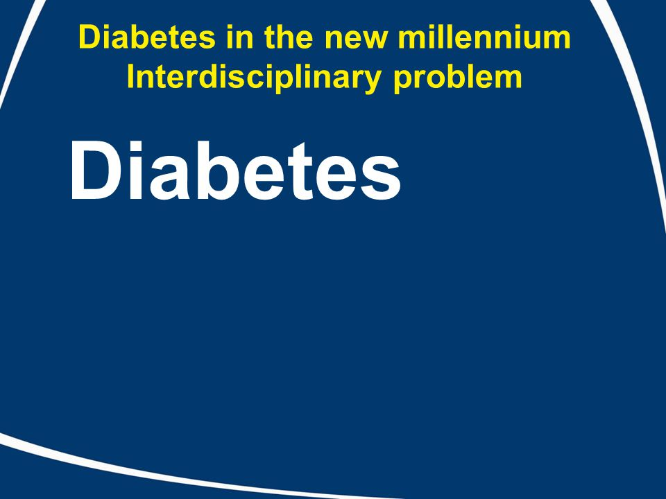 Diabetes in the new millennium Interdisciplinary problem Diabetes