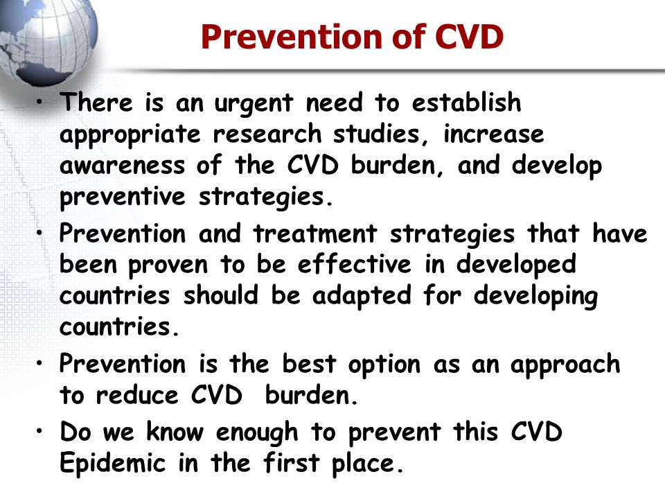 Prevention of CVD There is an urgent need to establish appropriate research studies, increase awareness of the CVD burden, and develop preventive strategies.