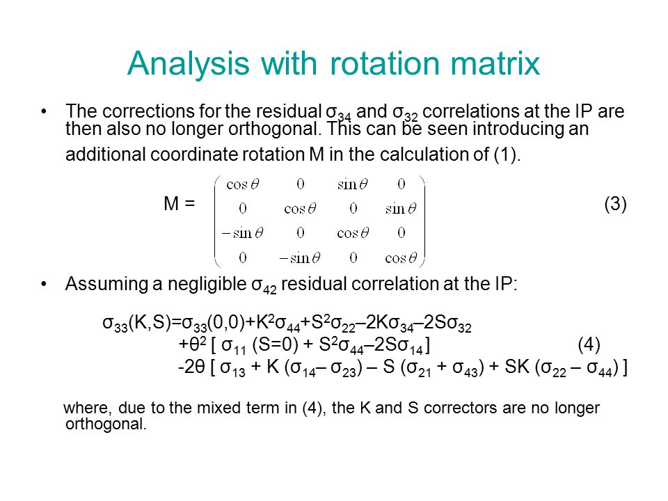 Analysis with rotation matrix The corrections for the residual σ 34 and σ 32 correlations at the IP are then also no longer orthogonal.