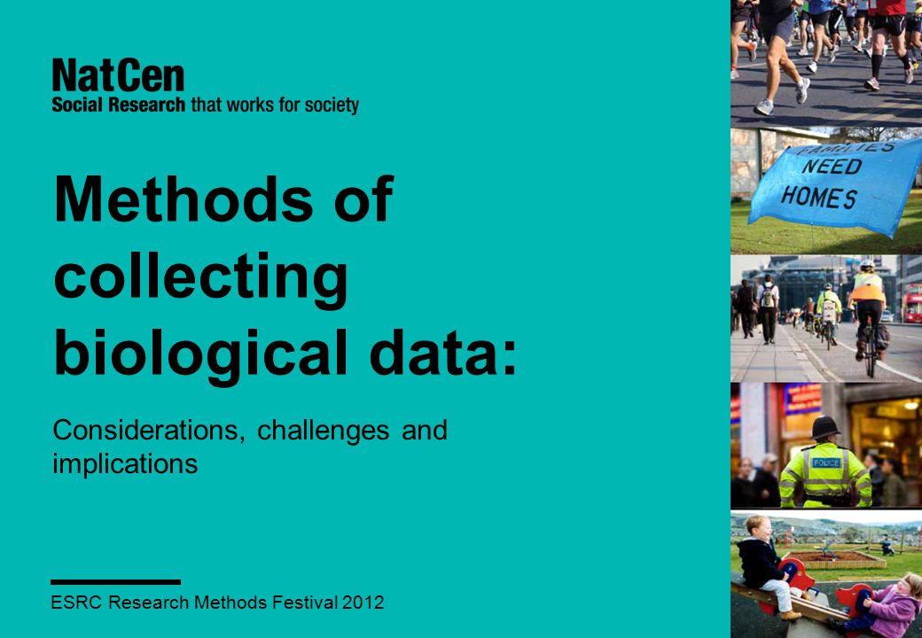 Methods of collecting biological data: Considerations, challenges and implications ESRC Research Methods Festival 2012