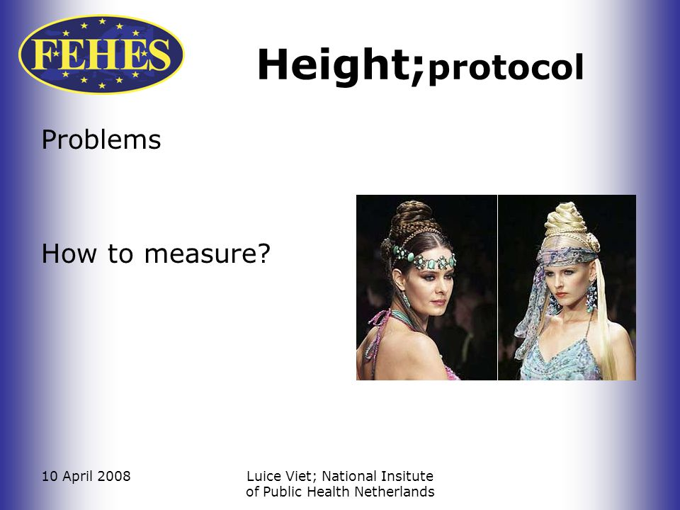 10 April 2008Luice Viet; National Insitute of Public Health Netherlands Height; protocol Problems How to measure?