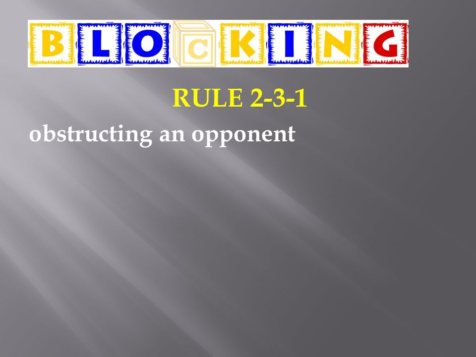 RULE 2-3-1 obstructing an opponent