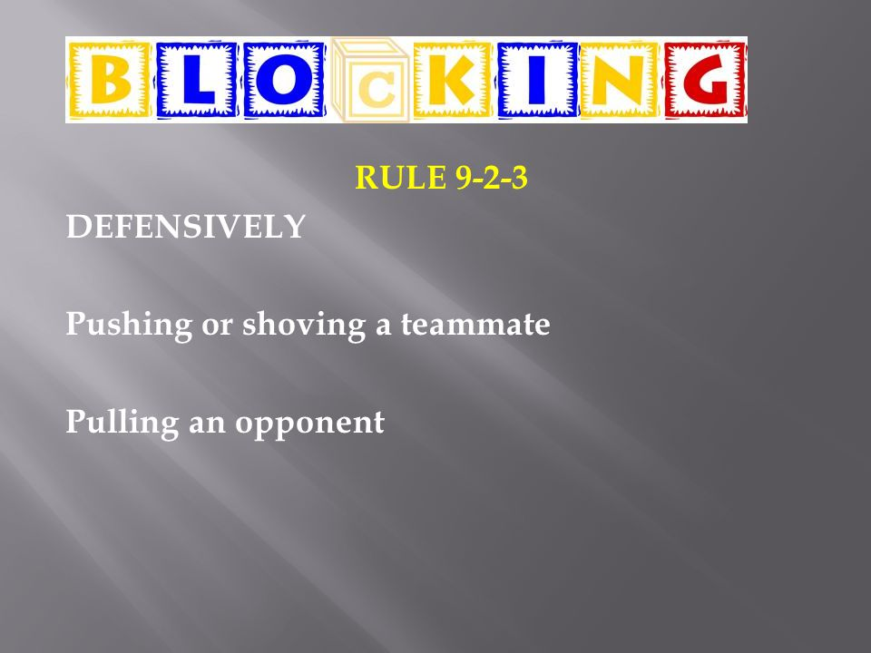 RULE 9-2-3 DEFENSIVELY Pushing or shoving a teammate Pulling an opponent