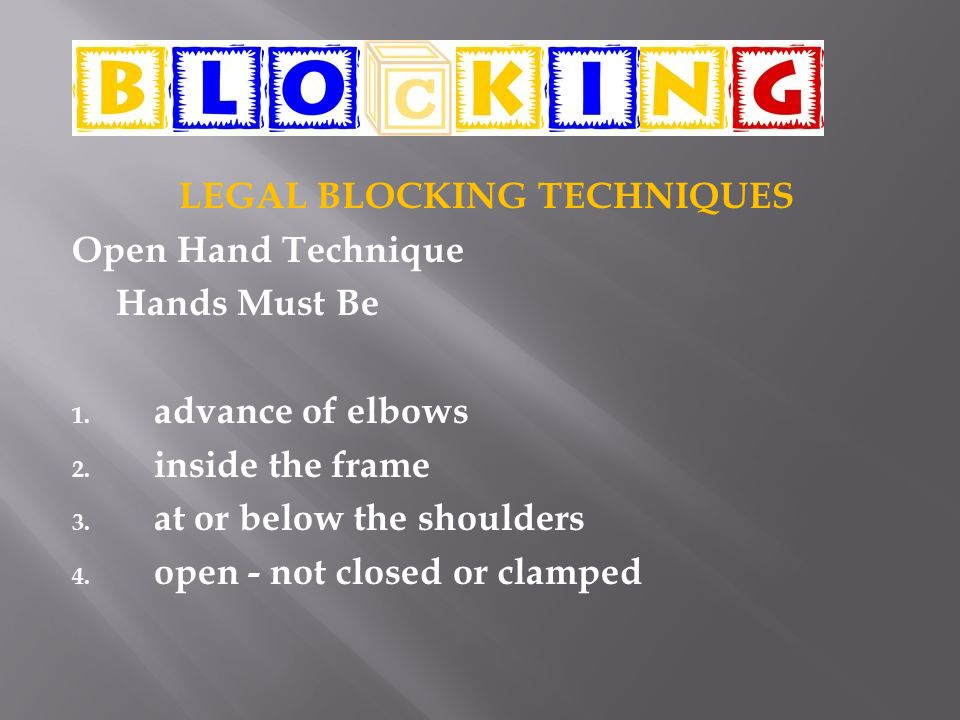 LEGAL BLOCKING TECHNIQUES Remember 1.hands may not be locked.
