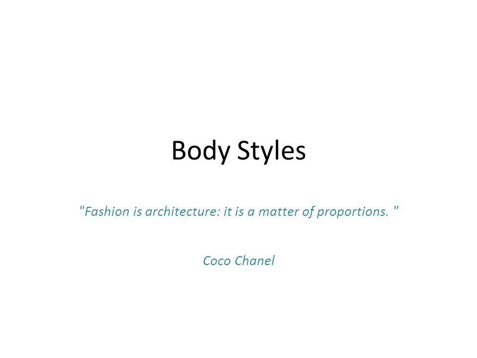 Body Styles Fashion is architecture: it is a matter of proportions. Coco Chanel