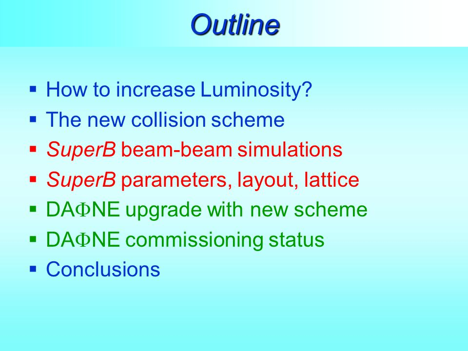 Outline  How to increase Luminosity?  The new collision scheme  SuperB beam-beam simulations  SuperB parameters, layout, lattice  DA  NE upgrade