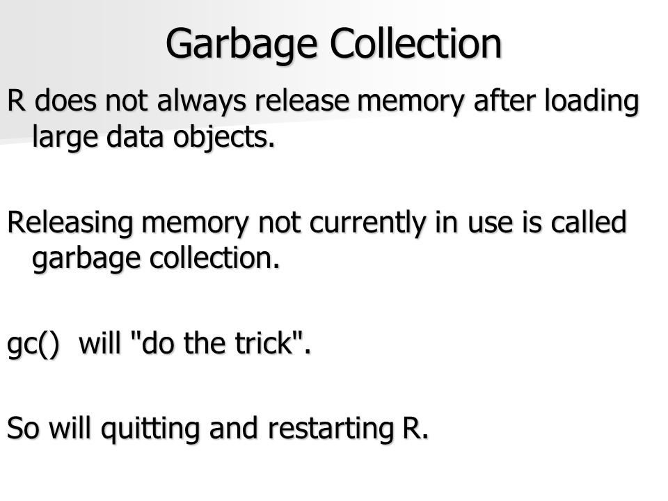 Garbage Collection R does not always release memory after loading large data objects.