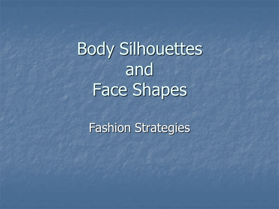 Body Silhouettes and Face Shapes Fashion Strategies