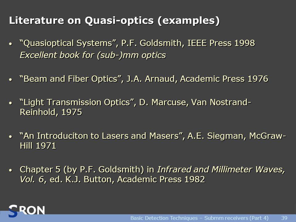 Basic Detection Techniques – Submm receivers (Part 4)39 Literature on Quasi-optics (examples) Quasioptical Systems , P.F.