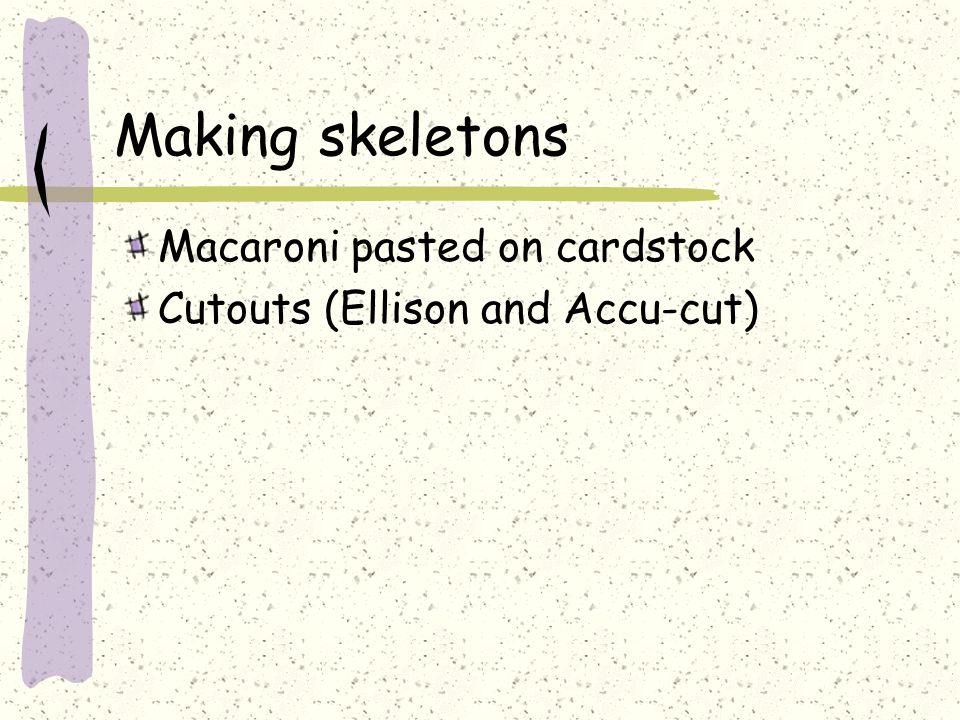 Making skeletons Macaroni pasted on cardstock Cutouts (Ellison and Accu-cut)