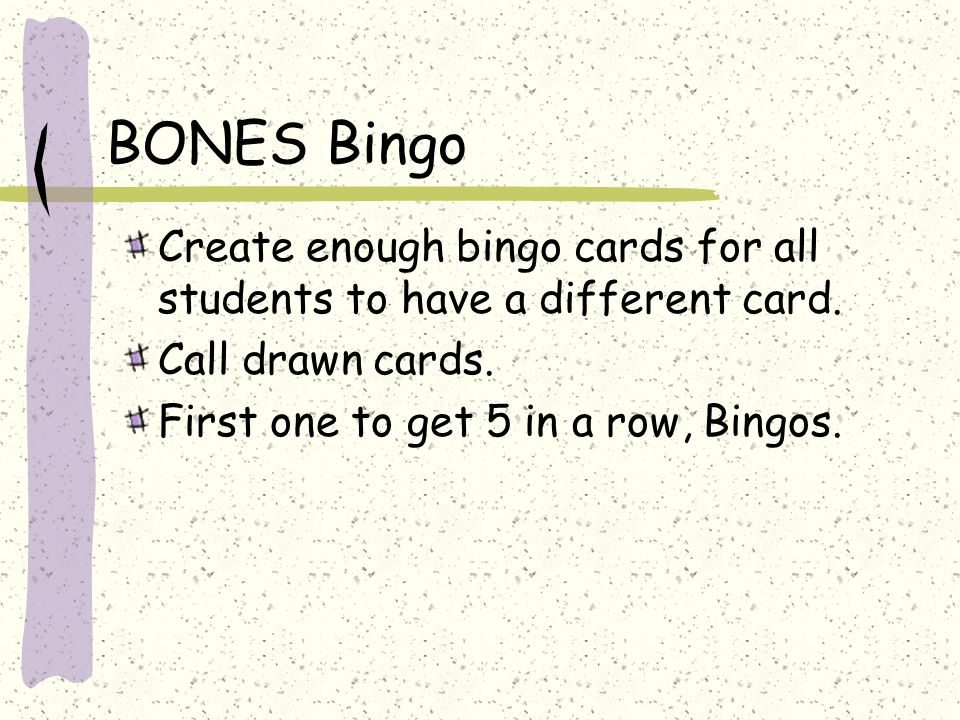 BONES Bingo Create enough bingo cards for all students to have a different card.