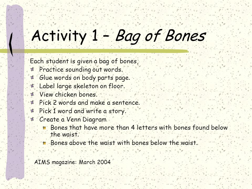 Activity 1 – Bag of Bones Each student is given a bag of bones, Practice sounding out words.