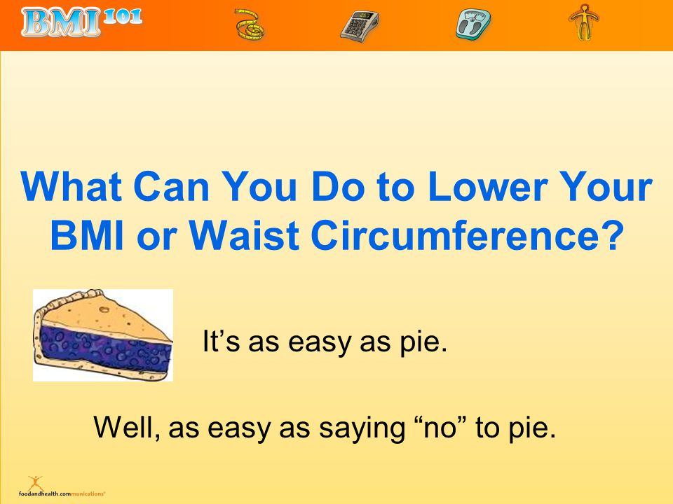 What Can You Do to Lower Your BMI or Waist Circumference.