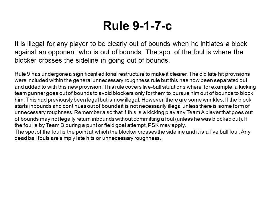Rule 9-1-7-c It is illegal for any player to be clearly out of bounds when he initiates a block against an opponent who is out of bounds.