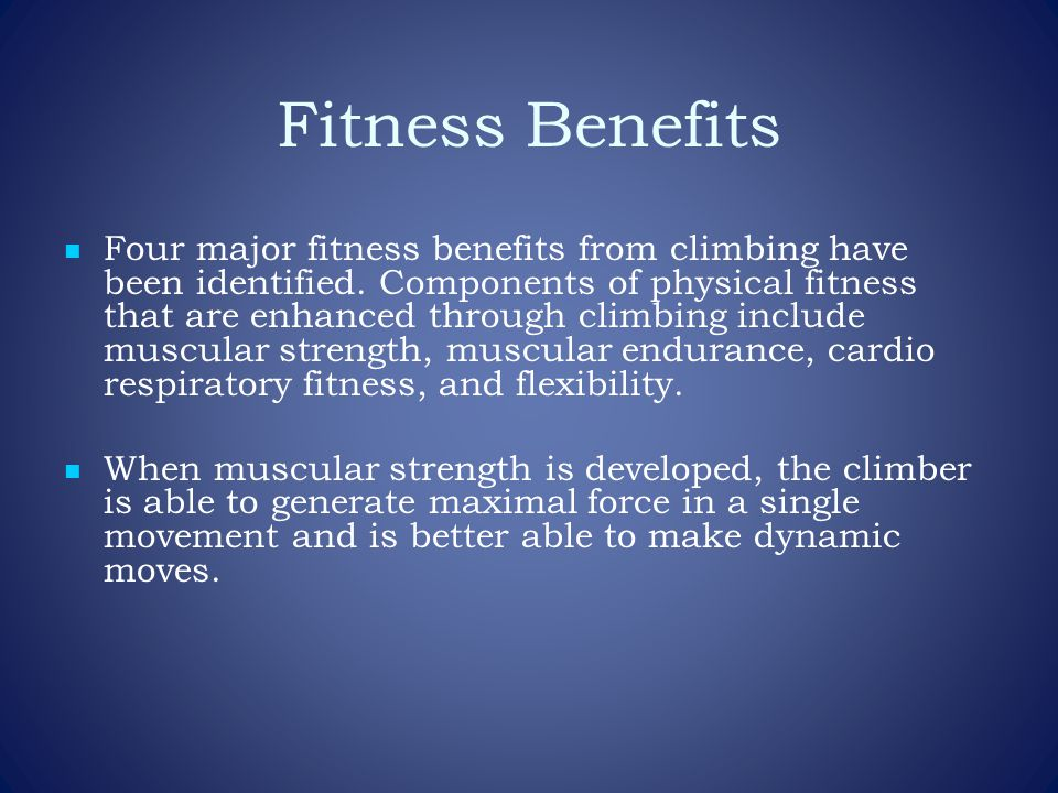 Fitness Benefits Four major fitness benefits from climbing have been identified.