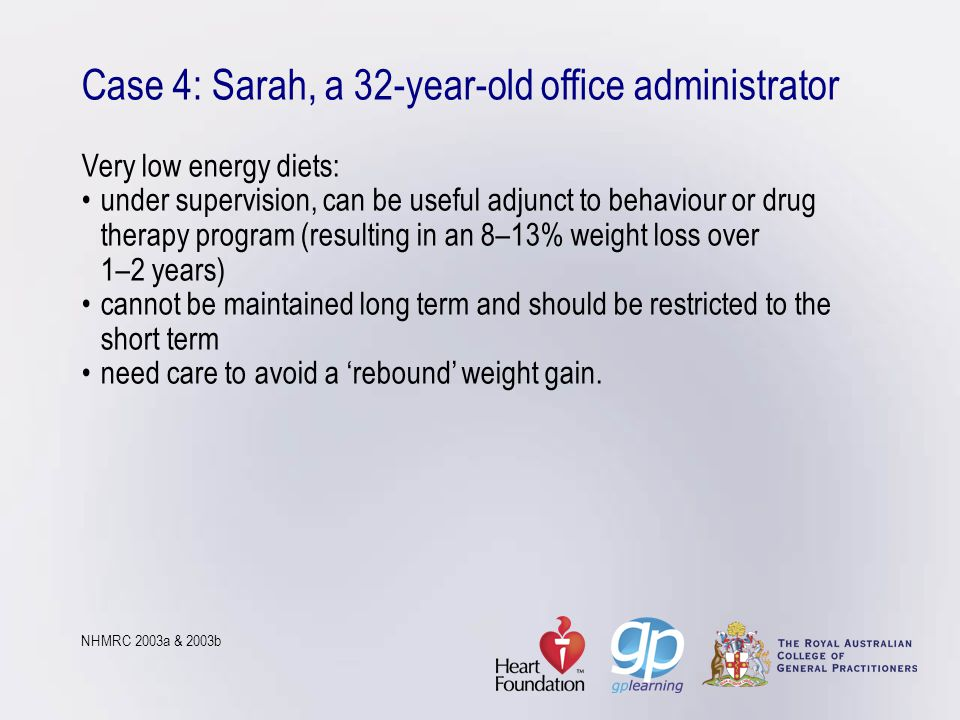 Case 4: Sarah, a 32-year-old office administrator Very low energy diets:under supervision, can be useful adjunct to behaviour or drug therapy program
