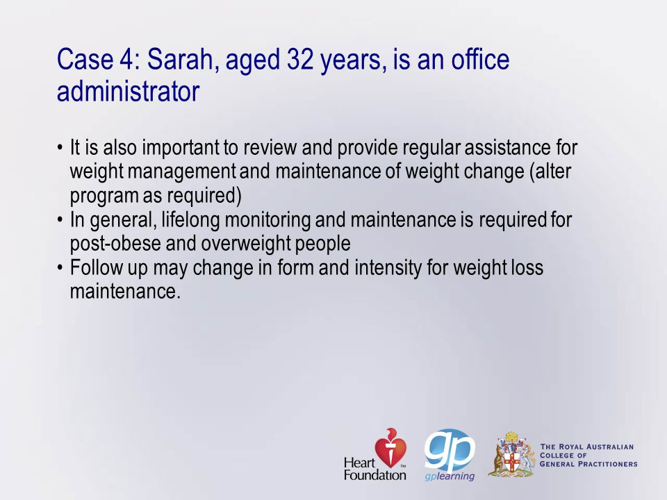 Case 4: Sarah, aged 32 years, is an office administratorIt is also important to review and provide regular assistance for weight management and mainte