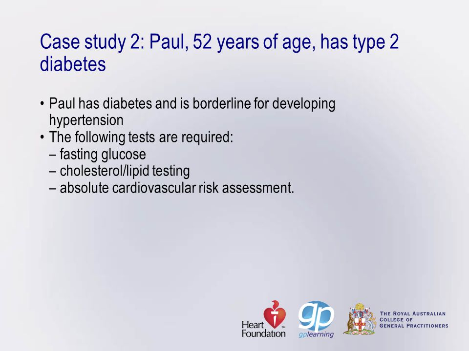 Case study 2: Paul, 52 years of age, has type 2 diabetesPaul has diabetes and is borderline for developing hypertensionThe following tests are require