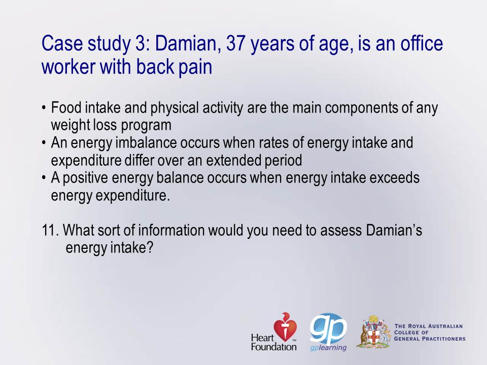 Case study 3: Damian, 37 years of age, is an office worker with back painFood intake and physical activity are the main components of any weight loss