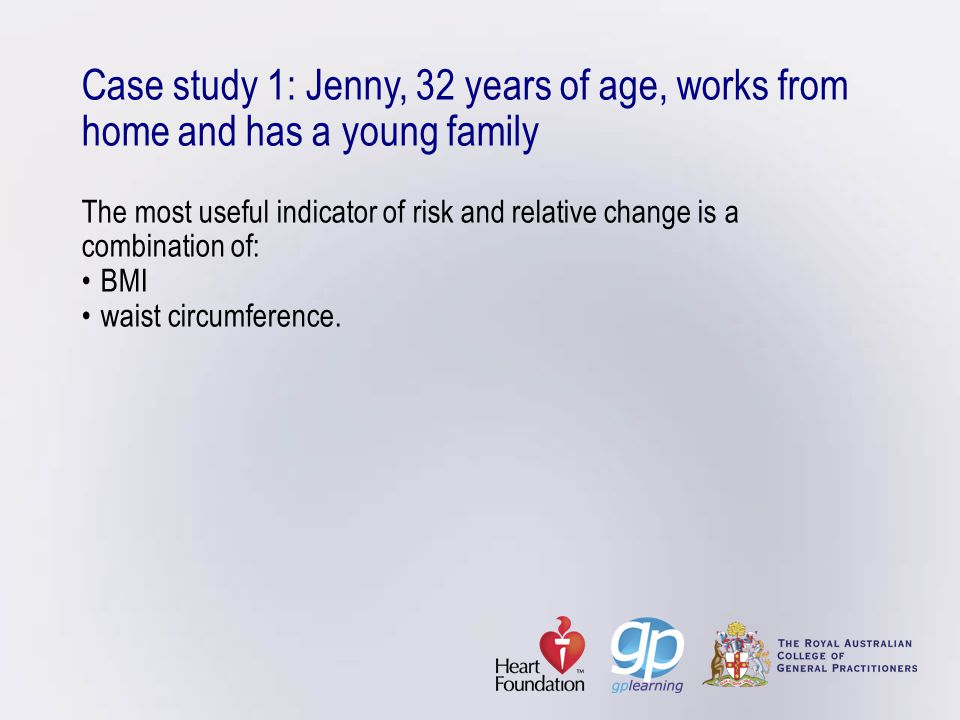 Case study 1: Jenny, 32 years of age, works from home and has a young family The most useful indicator of risk and relative change is a combination of