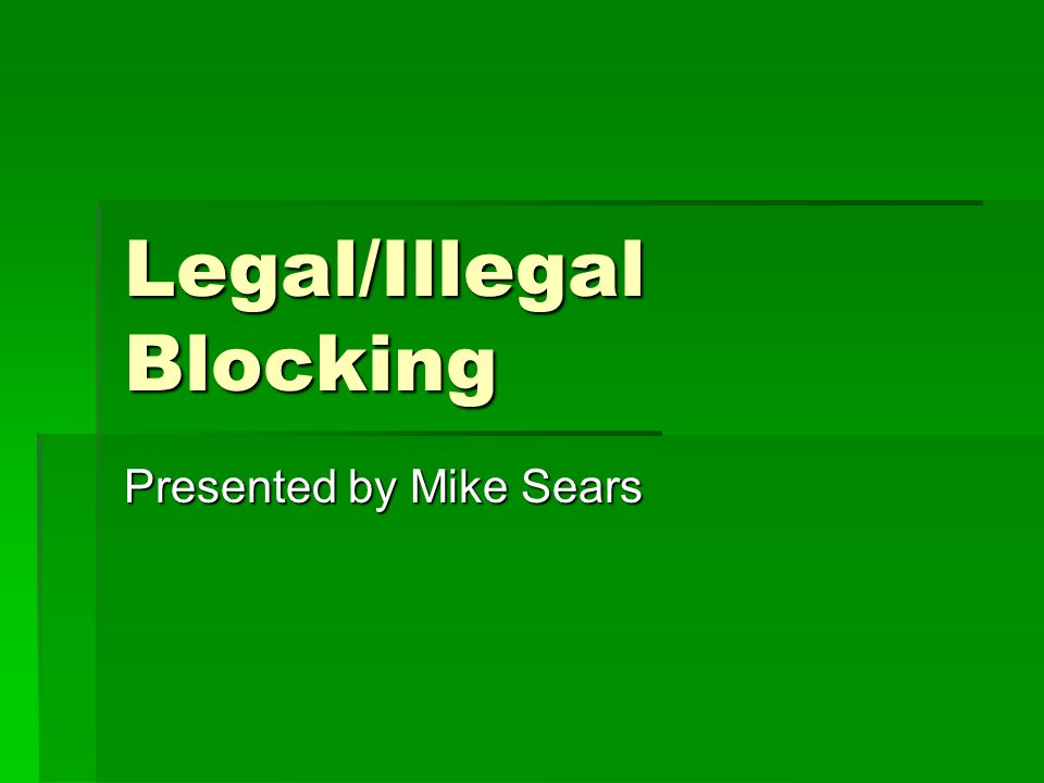 Legal/Illegal Blocking Presented by Mike Sears