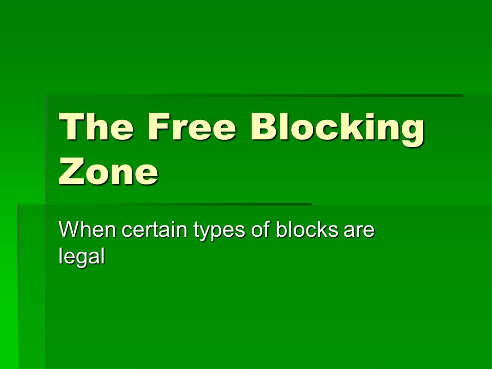 The Free Blocking Zone When certain types of blocks are legal