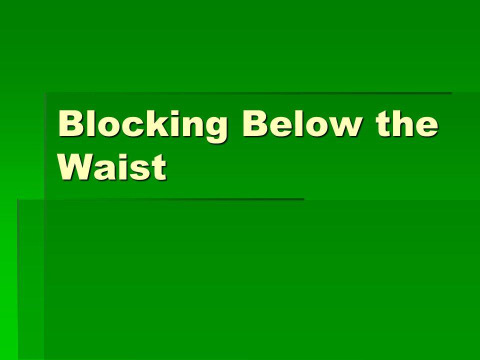 Blocking Below the Waist